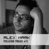 Pixelatique Podcast #22 - DJ Alex Mark