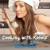Cooking with Kobois episode 027 with DJ Tamika