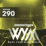 Cosmic Gate - WAKE YOUR MIND Radio Episode 290