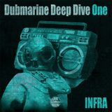 Dubmarine Deep Dive One – INFRA
