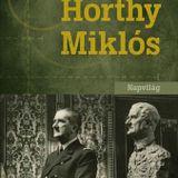 Régen minden jobb volt (2017. március 24.) - Turbucz Dávid Horthy Miklósról