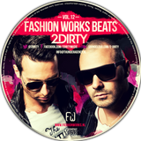 Fashion Works Beats Vol. 12. Mixed by 2Dirty.