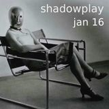 Shadowplay - January, 2016