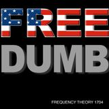 "Frequency Theory 1704 ""Free Dumb"""