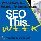 SEO This Week Episode 8 - SEO Power, Technical SEO, and Automation