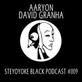 Steyoyoke Black Podcast #009 by Aaryon & David Granha