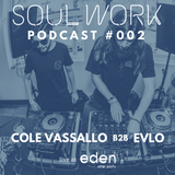 Soul Work Podcast #002: Cole Vassallo B2B Evlo live at Eden Afterparty - 06.24.17