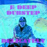 E DEEP DOES DUBSTEP DELICATELY