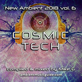 Cosmic Tech - New Ambient 2018 vol 6 mixed by Mike G