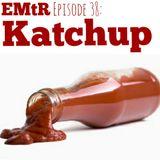 Episode 38: Ketchup