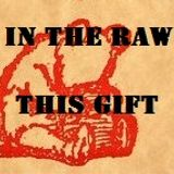 In The Raw- This Gift