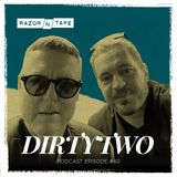 Razor-N-Tape Podcast - Episode 40: Dirtytwo
