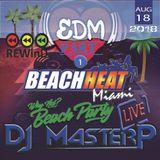 DJ MasterP Miami EDM REWinD Beach Heat Party  August-18-2018 Part 1