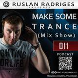 Ruslan Radriges - Make Some Trance 011 (Mix Show)