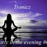Tronicz - Early in the evening #6