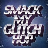 SMACK MY GLITCH HOP (powell beats)