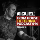 Miquel - From House To Techno Podcast 014 (April 2018)