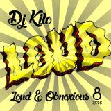 DJ Kilo Presents Loud & Obnoxious Volume 8 2016
