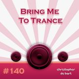 Bring Me To Trance with Christopher de Bart #140