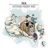 Talul - Steyoyoke Podcast #061