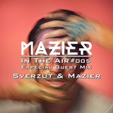 In The Air #005 - ESPECIAL GUEST MIX - SVERZUT & MAZIER