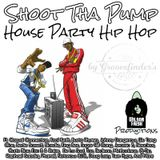 Shoot Tha Pump <> House Party Hip Hop