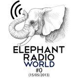Elephant Radio World #0 (15/05/2013)