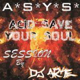 Acid Save Your Soul - ASYS (Dj Arke)