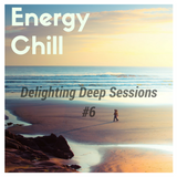 ★ Energy Chill ☼ Delighting Deep Sessions #6