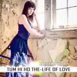 Tum Hi Ho -The Life OF Love