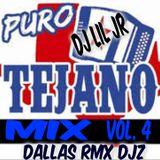 PURO TEJANO MIX VOL. 4 DJ LIL JR (DALLAS RMX DJZ)