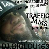 TRAFFIC JAMES.11-15-16.TEAM INCREDIBLE163 & SLAP THE TASTE RADIO.WE GAVE YOU NOTHING BUT HOTNESS