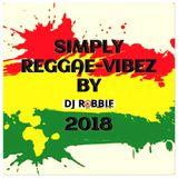 SIMPLY-REGGAE-VIBEZ BY DJ-ROBBIE(2018)