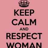 keep calm and respect woman