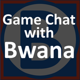 Game Chat with Bwana 102 - Is The Sky Falling?