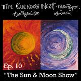 Cuckoo's Nest Ep. 10 The Sun and Moon Show