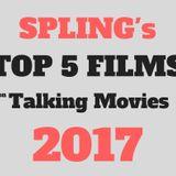 Spling's Top 5 Films on Talking Movies 2017