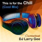 This is for the Chill (Cool Mix)