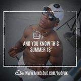 @DJOP  #AndYouKnowThis  Summer 18' RnB/ HipHop/ Dancehall/ AfroBeats