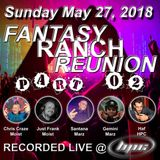 Fantasy Ranch Reunion Live 05-27-2018 (Part 02) [Chris Craze, Just Frank & Gemini]