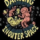 Dancin' on the ceiling...in outerspace...