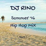 DJ Rino Summer 16 Hip Hop Mix Part 1