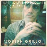 #124 - Joseph Grillo (Garrison, God Fires Man, I Hate Our Freedom)