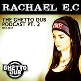 RACHAEL E.C ~ GHETTO DUB PODCAST #2 ~ MAY 2017