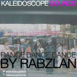 Kaleidoscope Sounds Mix Series | DANCE DANCE DANCE | RABZLAN