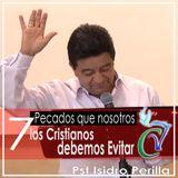 7 Pecados que Nosotros los Cristianos debemos Evitar_Pst. Isidro Perilla
