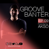 Groove Banter Ep.09 presented by AKSO