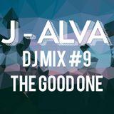 "J - ALVA Dj Mix #9 ""The Good One"""