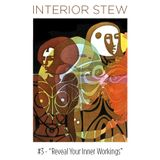 """Interior Stew #3 - """"Reveal Your Inner Workings"""""""