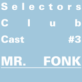 Selectors Club Cast #3 - Mr. Fonk